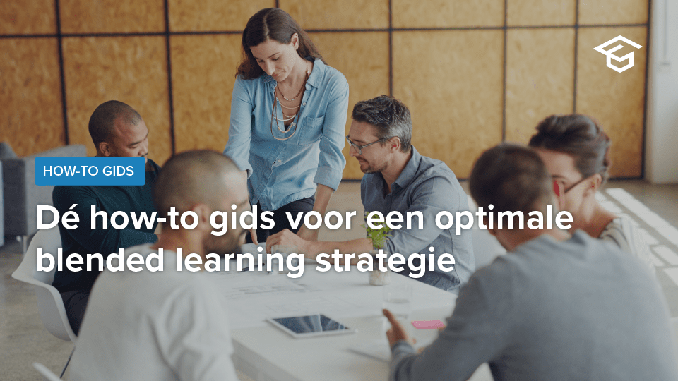 Dé how-to gids voor een optimale blended learning strategie